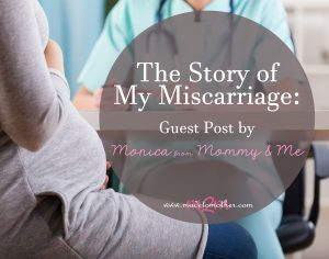 The Story of My Miscarriage – Guest Post by Monica at Mommy & Love