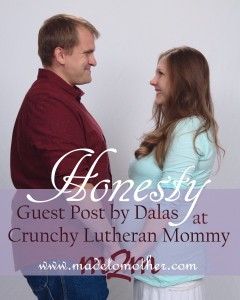 Honesty – Reposted with Permission from Dalas at Crunchy Lutheran Mommy