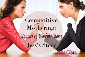 Competitive Mothering: Nannies and Working Moms – Jess's Story