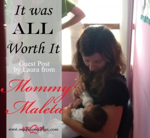 It Was All Worth It – Guest Post by Laura from Mommy Maleta