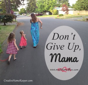 Don't Give Up, Mama: Guest Post for Creative Home Keeper