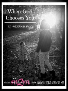 When God Chooses You: An Adoption Story by Shelly from Beyond Borders