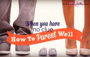 When You Have No Clue How to Parent Well – Guest Post from Amy Dalke