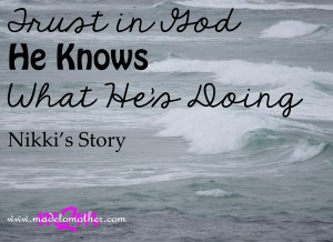Trust in God, He Knows What He is Doing – Nikki's Story