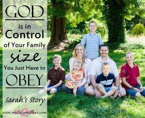 God is in Control of Your Family Size; You Just Have to Obey – Sarah's Story
