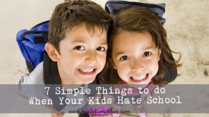 7 Simple Things to Do When Your Kids Hate School – Guest Post by Ruth