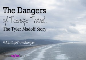 The Dangers of Teenage Travel #MakeSafeTravelHappen – The Tyler Madoff Story