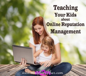 Teaching Your Kids Online Reputation Management – Guest Post by Amy-Rose Lane