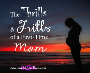 The Thrills and Frills of a First-Time Pregnant Mom – Guest Post by Joanna