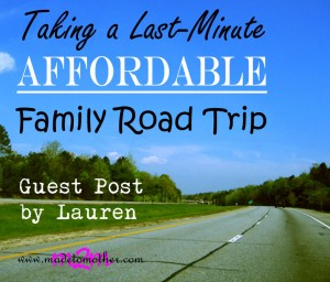 Taking a Last-Minute, Affordable Family Road Trip this Summer – Guest Post by Lauren