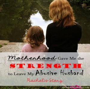 Motherhood Gave Me the Strength to Leave Abuse – Rachel's Story