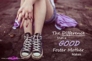 The Difference a GOOD Foster Mother Makes – An Unnamed Mother's Story