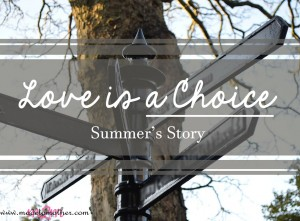 Love is a Choice – Summer's Story