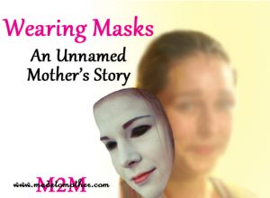 Hiding Behind Masks – An Unnamed Mother's Story