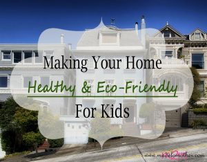 5 Ways to Make Your Home a Healthy & Eco-Friendly Place for Kids – Guest Post by Anna