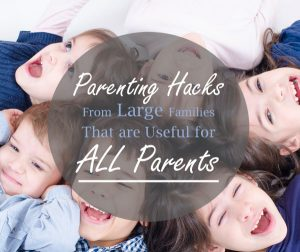 8 Parenting Hacks From Large Families That ALL Parents Can Use – Contributor Post for Portland Moms Blog