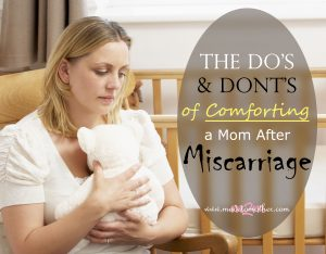 The Do's and Dont's of Comforting a Mom After a Miscarriage – Guest Post by Lisa from The Family Road Map