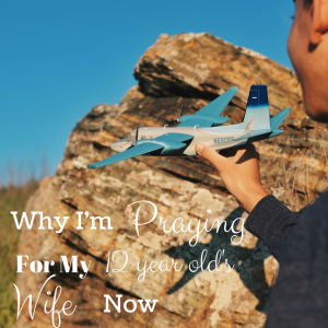 Why I Pray For My 12 Year-Old's Wife NOW – Guest Post by Sheila Qualls