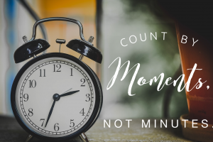 Count by Moments, Not by Minutes – Guest Post by Megan from Everyday Pearls