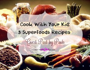 Cook With Your Kid: 3 Delicious Superfoods Recipes – Guest Post by Paula from Zen Spirit Foods