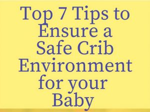 Top 7 Tips To Ensure a Safe Crib Environment for Your Baby – Guest Post by Sarah